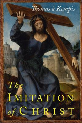The Imitation of Christ - Kempis, Thomas a, and Croft, Aloysius (Translated by), and Bolton, Harold (Translated by)