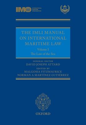 The IMLI Manual on International Maritime Law: Volume I: The Law of the Sea - Attard, David (Editor), and Fitzmaurice, Malgosia (Editor), and Gutierrez, Norman A. Martinez (Editor)