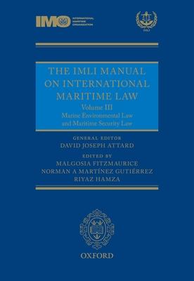 The IMLI Manual on International Maritime Law: Volume III: Marine Environmental Law and Maritime Security Law - Attard, David (Editor), and Fitzmaurice, Malgosia (Editor), and Martinez, Norman (Editor)
