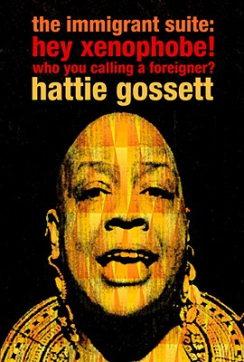 The Immigrant Suite: Hey Xenophobe Who You Calling a Foreigner? - Gossett, Hattie