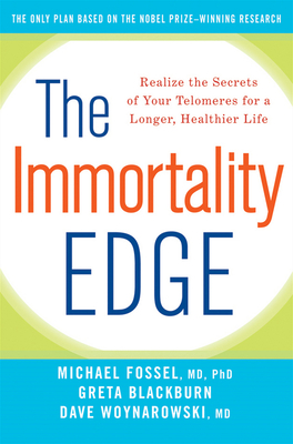 The Immortality Edge: Realize the Secrets of Your Telomeres for a Longer, Healthier Life - Fossel, Michael, and Blackburn, Greta, and Woynarowski, Dave