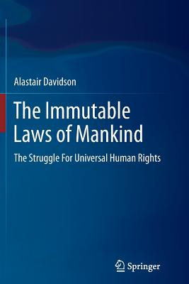 The Immutable Laws of Mankind: The Struggle for Universal Human Rights - Davidson, Alastair