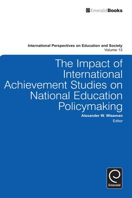 The Impact of International Achievement Studies on National Education Policymaking - Wiseman, Alexander W. (Series edited by)