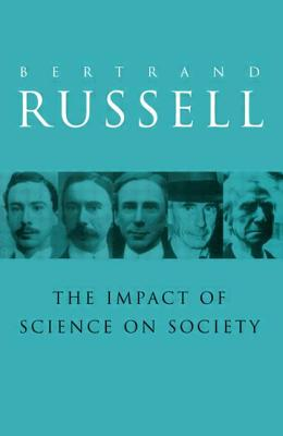 The Impact of Science on Society - Russell, Bertrand, Earl, and Russell, B
