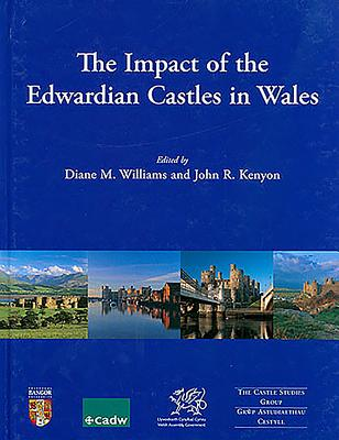 The Impact of the Edwardian Castles in Wales - Williams, Diane (Editor), and Kenyon, John R. (Editor)