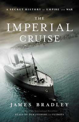 The Imperial Cruise: A True Story of Empire and War - Bradley, James