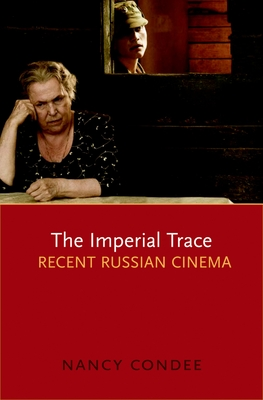 The Imperial Trace: Recent Russian Cinema - Condee, Nancy