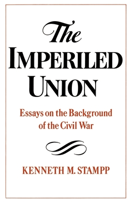 The Imperiled Union: Essays on the Background of the Civil War - Stampp, Kenneth M