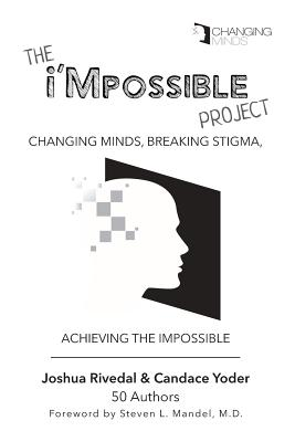 The I'mpossible Project: Changing Minds, Breaking Stigma, Achieving the Impossible - Rivedal, Joshua