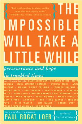 The Impossible Will Take a Little While: Perseverance and Hope in Troubled Times - Loeb, Paul Rogat