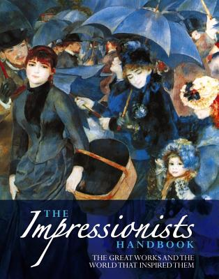 The Impressionists Handbook: The Greatest Works and the World That Inspired Them - Katz, Robert, Dr., and Dars, Celestine