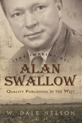 The Imprint of Alan Swallow: Quality Publishing in the West - Nelson, W Dale