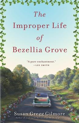 The Improper Life of Bezellia Grove - Gilmore, Susan Gregg