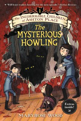 The Incorrigible Children of Ashton Place: Book I: The Mysterious Howling - Wood, Maryrose