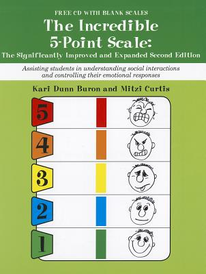The Incredible 5-Point Scale: Assisting Students in Understanding Social Interactions and Controlling Their Emotional Responses - Buron, Kari Dunn, and Curtis, Mitzi