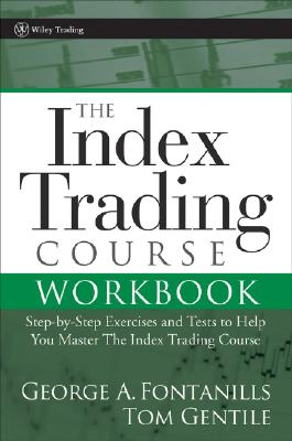 The Index Trading Course Workbook: Step-By-Step Exercises and Tests to Help You Master the Index Trading Course - Fontanills, George A