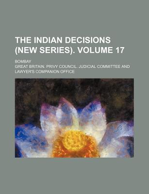 The Indian Decisions (New Series). Volume 17; Bombay - Committee, Great Britain Privy