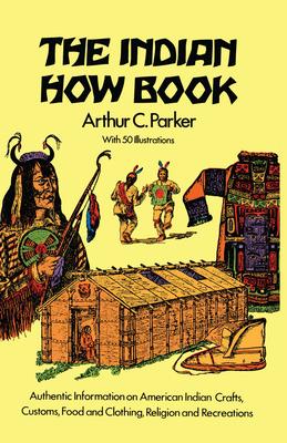 The Indian How Book - Parker, Arthur C