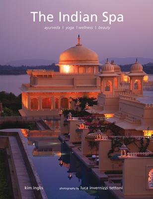 The Indian Spa: Ayurveda * Yoga * Wellness * Beauty - Inglis, Kim