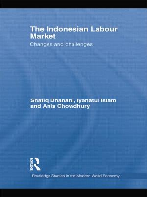 The Indonesian Labour Market: Changes and challenges - Dhanani, Shafiq, and Islam, Iyanatul, and Chowdhury, Anis