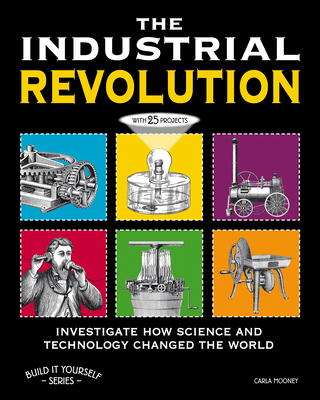 The Industrial Revolution: Investigate How Science and Technology Changed the World - Mooney, Carla