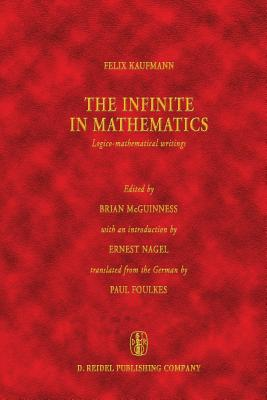 The Infinite in Mathematics, Logico-Mathematical Writings - McGuinness, B F (Editor), and Foulkes, Paul (Translated by), and Kaufmann, Felix