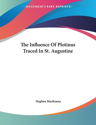 The Influence of Plotinus Traced in St. Augustine - MacKenna, Stephen