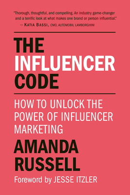 The Influencer Code: How to Unlock the Power of Influencer Marketing - Russell, Amanda