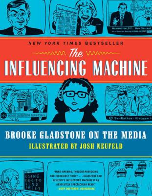 The Influencing Machine: Brooke Gladstone on the Media - Gladstone, Brooke, and Neufeld, Josh, and Jones, Randy