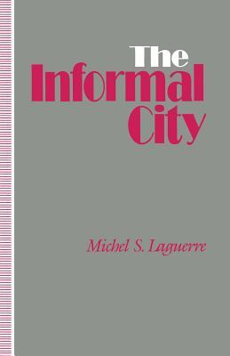 The Informal City - Laguerre, Michel S