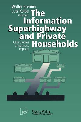 The Information Superhighway and Private Households: Case Studies of Business Impacts - Brenner, Walter, Professor (Editor), and Kolbe, Lutz (Editor)