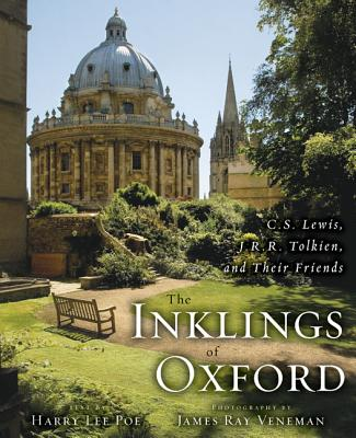 The Inklings of Oxford: C. S. Lewis, J. R. R. Tolkien, and Their Friends - Poe, Harry Lee, PH.D., and Veneman, James Ray (Photographer)
