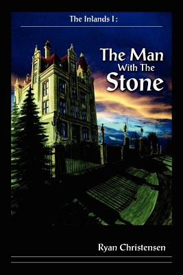 The Inlands I: The Man with the Stone - Christensen, Ryan