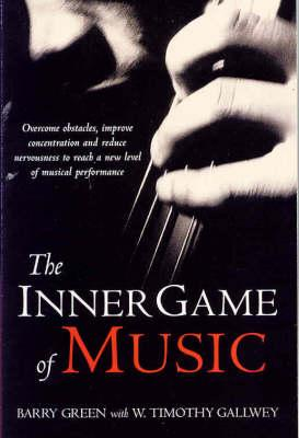 The Inner Game of Music - Green, Barry, and Gallwey, W. Timothy (Index by)