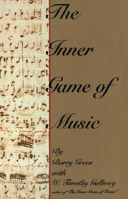 The Inner Game of Music - Green, Barry, and Gallwey, W Timothy
