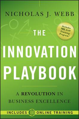 The Innovation Playbook: A Revolution in Business Excellence - Webb, Nicholas J, and Thoen, Chris (Foreword by)