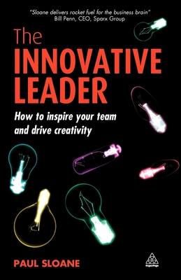 The Innovative Leader: How to Inspire Your Team and Drive Creativity - Sloane, Paul