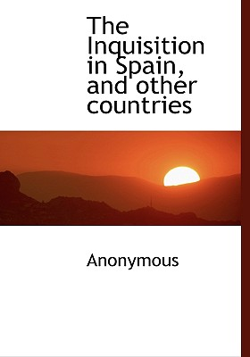 The Inquisition in Spain, and Other Countries - Anonymous