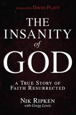 The Insanity of God: A True Story of Faith Resurrected - Ripken, Nik, and Lewis, Gregg