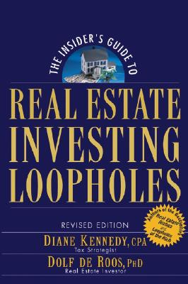 The Insider's Guide to Real Estate Investing Loopholes - Kennedy, Diane, and de Roos, Dolf, PH.D.