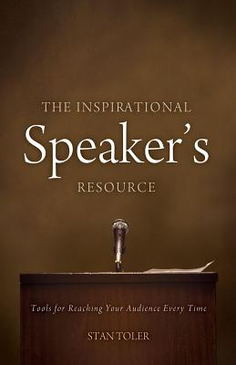 The Inspirational Speaker's Resource: Tools for Reaching Your Audience Every Time - Toler, Stan