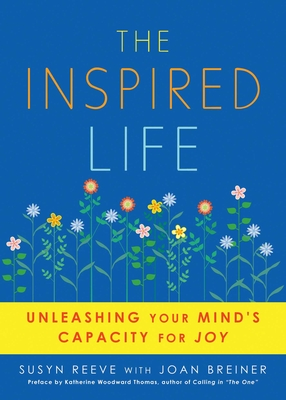 The Inspired Life: Unleashing Your Mind's Capacity for Joy - Reeve, Susyn