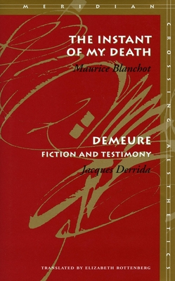 The Instant of My Death /Demeure: Fiction and Testimony - Blanchot, Maurice, Professor, and Derrida, Jacques, and Rottenberg, Elizabeth (Translated by)