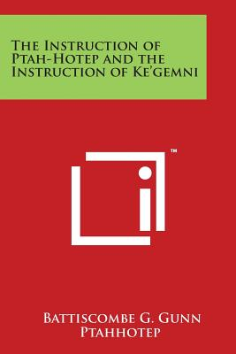 The Instruction of Ptah-Hotep and the Instruction of Ke'gemni - Gunn, Battiscombe G, and Ptahhotep