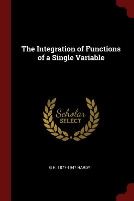 The Integration of Functions of a Single Variable - Hardy, G H 1877-1947
