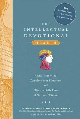 The Intellectual Devotional: Health: Revive Your Mind, Complete Your Education, and Digest a Daily Dose of Wellness Wisdom - Kidder, David S, and Oppenheim, Noah D, and Young, Bruce K