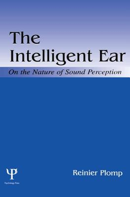 The Intelligent Ear: On the Nature of Sound Perception - Plomp, Reinier