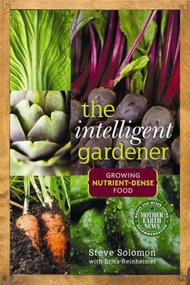 The Intelligent Gardener: Growing Nutrient-Dense Food - Solomon, Steve, and Reinheimer, Erica