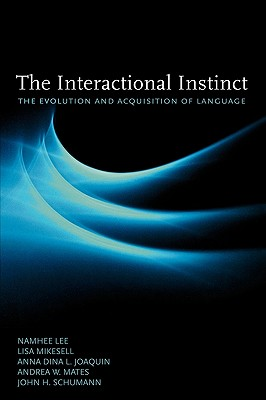 The Interactional Instinct: The Evolution and Acquisition of Language - Lee, Namhee, and Mikesell, Lisa, and Joaquin, Anna Dina L