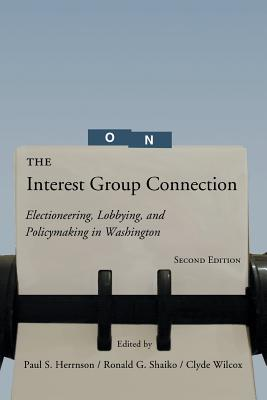 "The Interest Group Connection: Electioneering, Lobbying, and Policymaking in Washington, 2nd Edition - Hernson, Paul S, and ""Herrnson, Paul"", and ""Shiko, R"